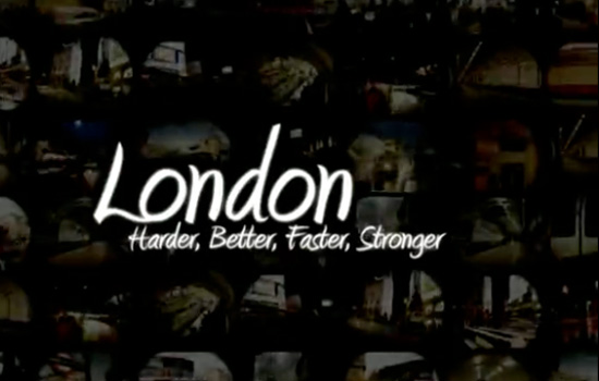 London: Harder, Better, Faster, Stronger